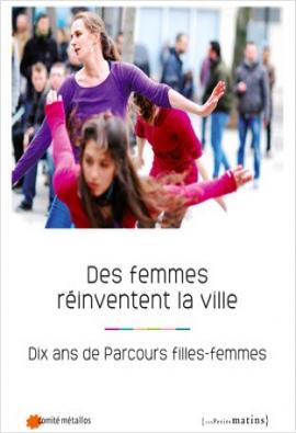 Des femmes réinventent la ville. Dix ans de Parcours filles-femmes