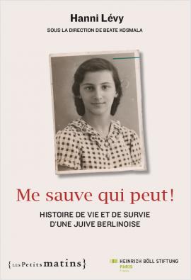Me sauve qui peut ! Histoire de vie et de survie d'une Juive berlinoise