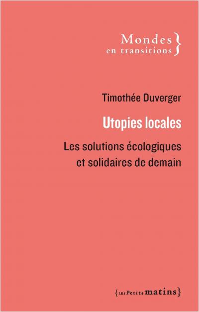 Utopies locales. Les solutions écologiques et solidaires de demain