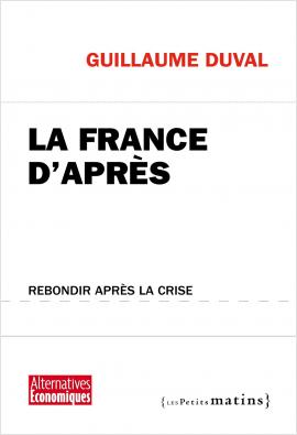 La France d'après. Rebondir après la crise